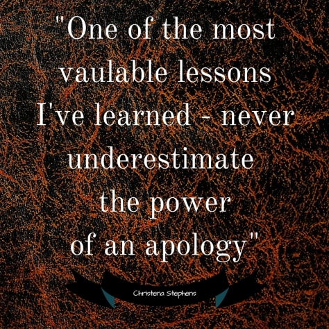 Never underestimate the powerof an apology